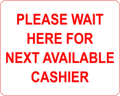 "Petersen Specialty - 8"" x 10"" wall sign ""Please Wait Here For Next Available Cashier"" for COVID-19 social distancing guidelines. This and more pre-designed and custom signs made to keep customers and employees safe available now. Order Today!"