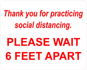 "Petersen Specialty 8"" x 10"" wall sign ""Thank you for practicing social distancing. PLEASE WAIT 6 FEET APART"" for COVID-19 social distancing guidelines. This and more pre-designed and custom signs made to keep customers and employees safe available now!"